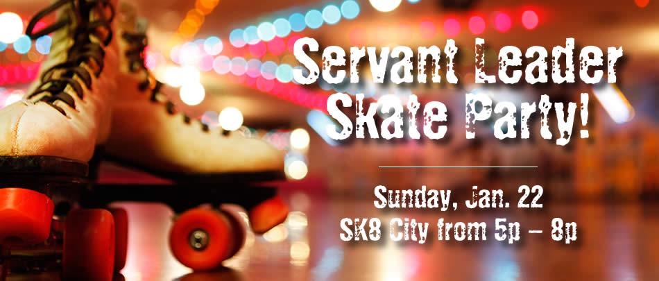 SKATE NIGHT for all of our AMAZING SERVANT LEADERS!