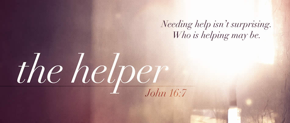 CURRENT SERIES: Everyone needs help. Jesus knew that, and sent exactly WHO we needed.